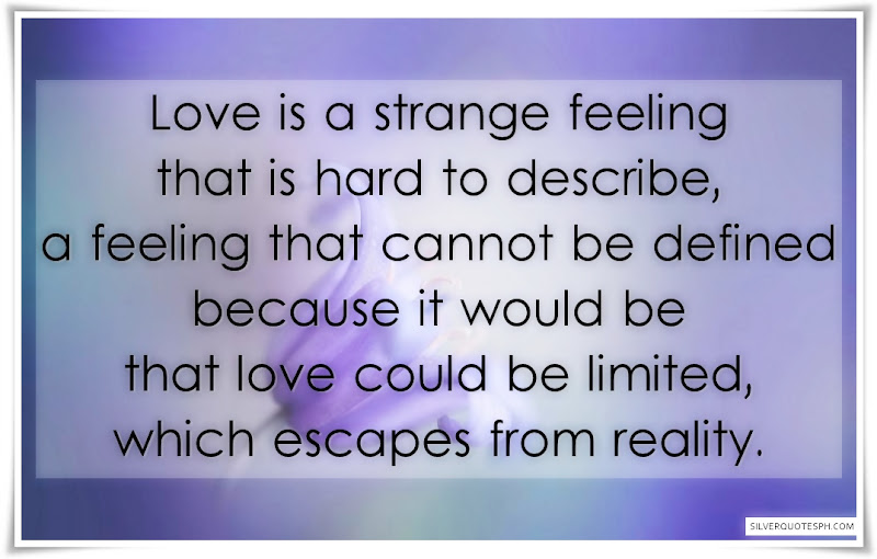 Love Is A Strange Feeling That Is Hard To Describe