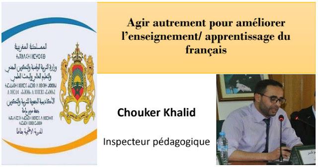 Agir autrement pour améliorer l'enseignement-apprentissage du Français au Maroc