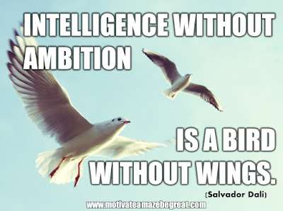 "16 Awesome Quotes To Reach Your Dreams: ""Intelligence without ambition is a bird without wings"" - Salvador Dali"