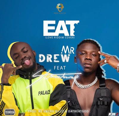 Mr Drew Ft Stonebwoy - Eat (Love Riddim Cover) [Prod. By Kweku Billz & DatBeatGod - Audio MP3]