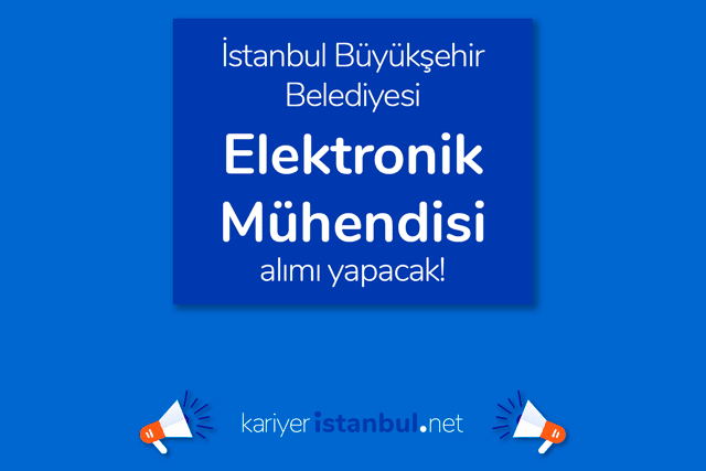 İstanbul Büyükşehir Belediyesi elektronik mühendisi alımı yapacak. İBB iş ilanı kriterleri neler? Detaylar kariyeristanbul.net'te!