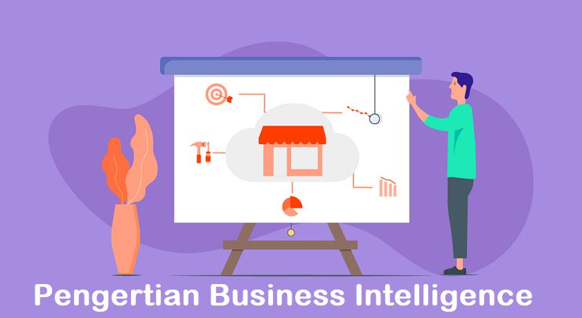 Pengertian Business Intelligence dan Fiturnya