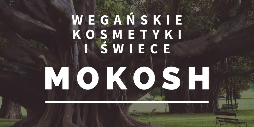 MOKOSH - LISTA WEGAŃSKICH KOSMETYKÓW + ULUBIEŃCY