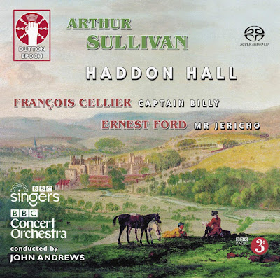 Sullivan Haddon Hall, Ford Mr Jericho, Cellier Captain Billy; Ed Lyon, Henry Waddington, Adrian Thompson, Ben McAteer, Donald Maxwell, Sarah Tynan, Fiona Kimm, Angela Simkin, BBC Singers, BBC Concert Orchestra, John Andrews; Dutton Epoch
