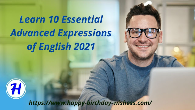 Learn 10 Essential Advanced Expressions of English 2021