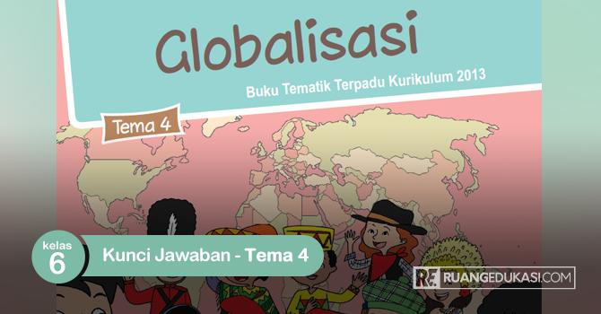 Kunci Jawaban Buku Tematik Kelas 6 Tema 4 Globalisasi