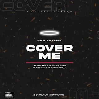 MUSIC: HMD KHALIFA – COVER ME
