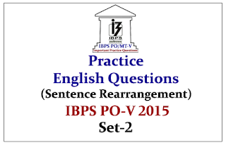 IBPS PO Mains 2015- Practice English Questions (Sentence Rearrangement)