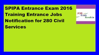 SPIPA Entrance Exam 2016 Training Entrance Jobs Notification for 280 Civil Services