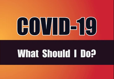 Covid 19 - What Should I Do