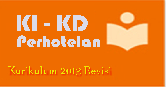 Kompetensi Inti (KI) dan Kompetensi Dasar (KD) Perhotelan Kurikulum 2013 Revisi