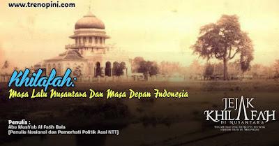 Khilafah: Masa Lalu Nusantara Dan Masa Depan Indonesia