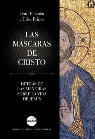 Las máscaras de Cristo: Detrás de las mentiras sobre la vida de Jesús