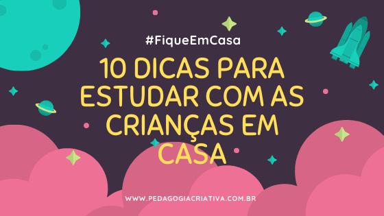 quarentena, coronavírus, #fiqueemcasa, 10 dicas para estudar com as crianças em casa