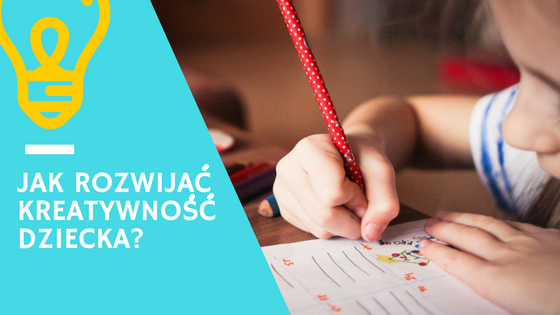jak rozwijać kreatywność dziecka