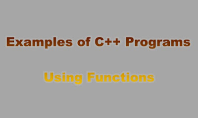 Examples of C++ Programs Using Functions