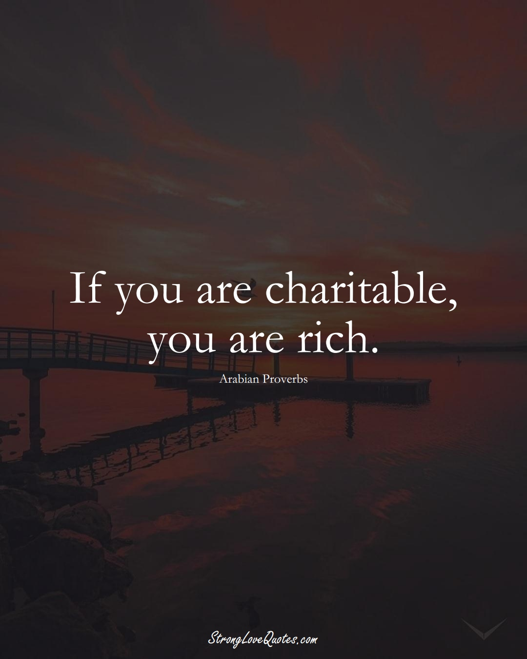 If you are charitable, you are rich. (Arabian Sayings);  #aVarietyofCulturesSayings