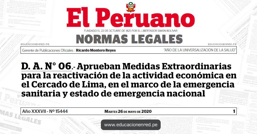 D. A. N° 06.- Aprueban Medidas Extraordinarias para la reactivación de la actividad económica en el Cercado de Lima, en el marco de la emergencia sanitaria y estado de emergencia nacional