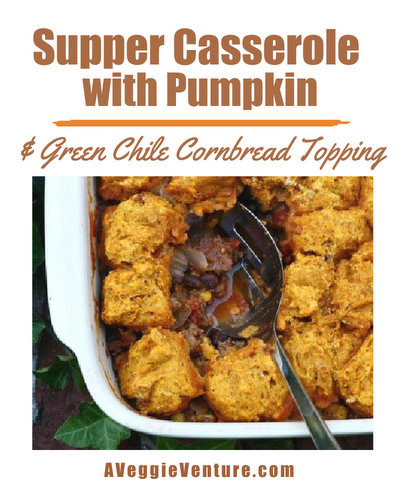 Supper Casserole with Pumpkin & Green Chile Cornbread Topping, an easy fall supper ♥ AVeggieVenture.com.