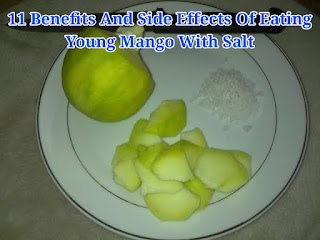 11 Benefits And Side Effects Of Eating Young Mango With Salt
