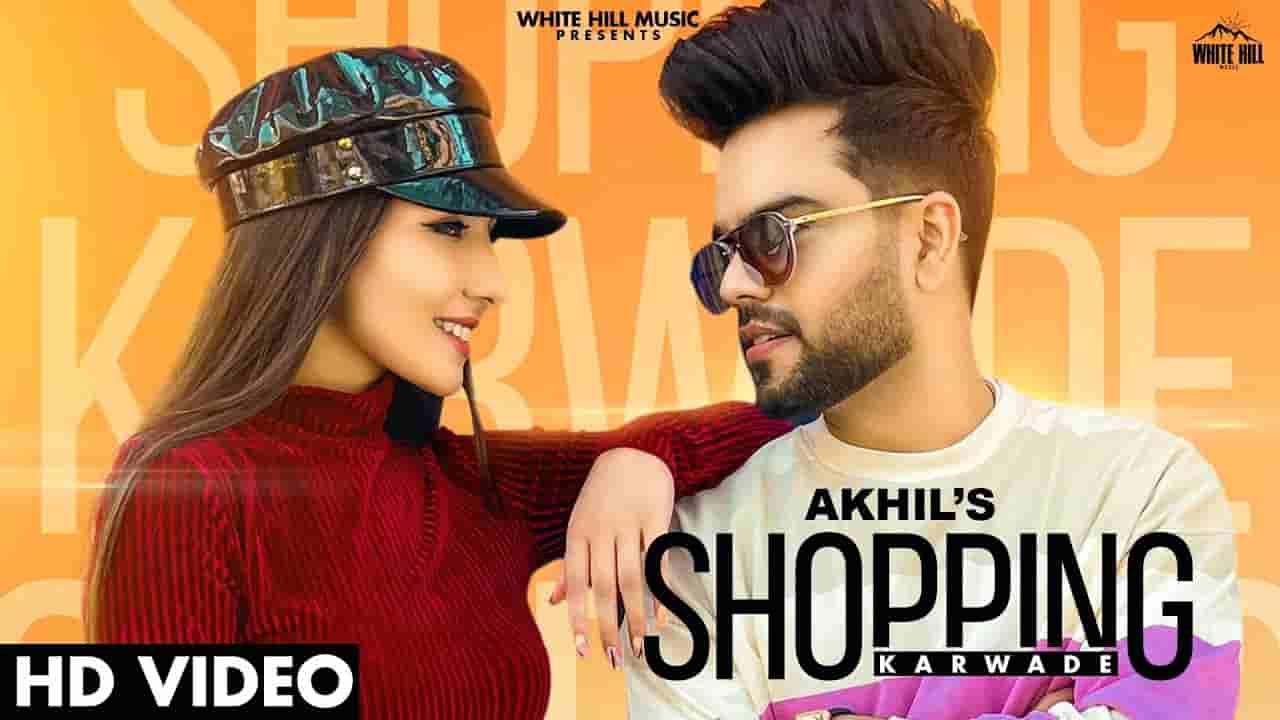 Shopping karwade lyrics Akhil Punjabi Song