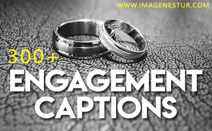 Best Engagement Photo Captions for Facebook & Instagram Pictures, Non-Cheesy Engagement Ring Captions for Her Him & Guys, Engagement Quotes Images.