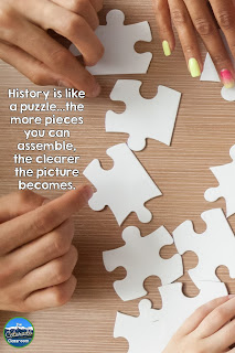 History is like a puzzle...the more pieces you can assemble, the clearer the picture becomes.