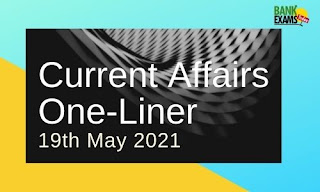 Current Affairs One-Liner: 19th May 2021