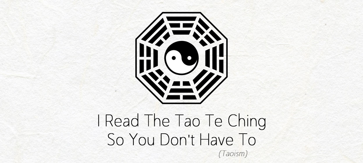 I Read The Tao Te Ching So You Don't Have To (Taoism)