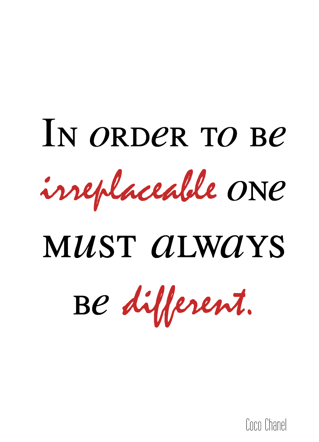 Quote of the Day :: In Order to be irreplaceable one must always be different