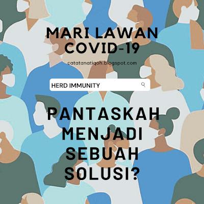 HERD IMMUNITY? PANTASKAH MENJADI SEBUAH SOLUSI? - MARI LAWAN COVID-19