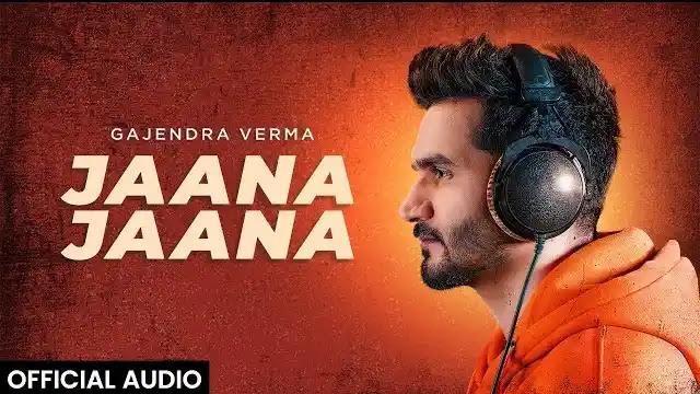 Jaana Jaana Lyrics | Gajendra Verma