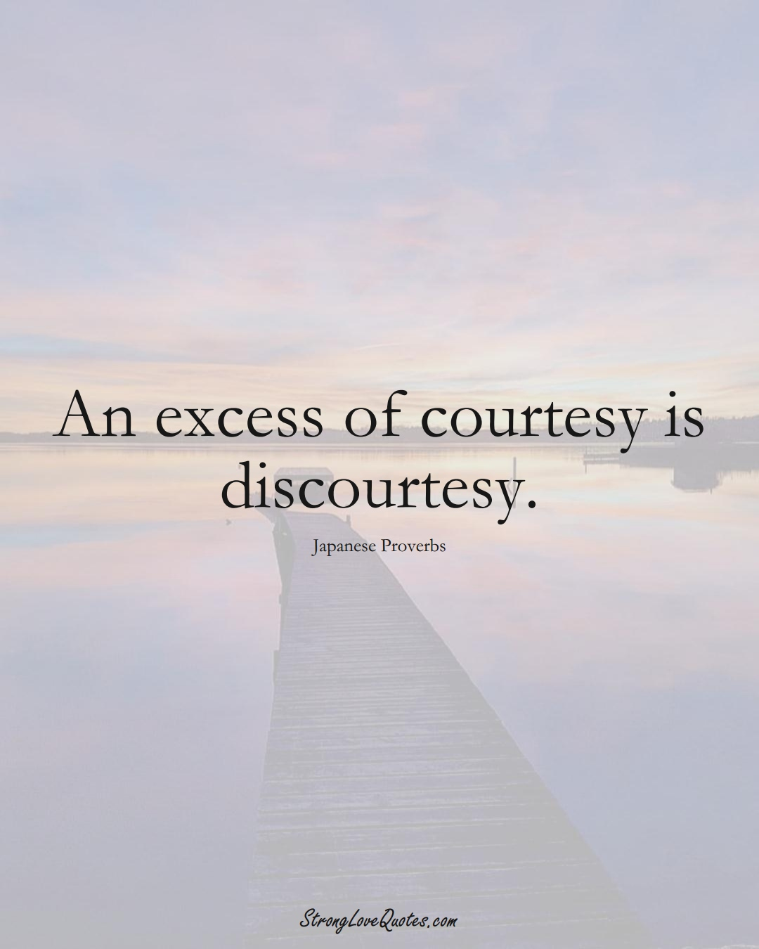An excess of courtesy is discourtesy. (Japanese Sayings);  #AsianSayings