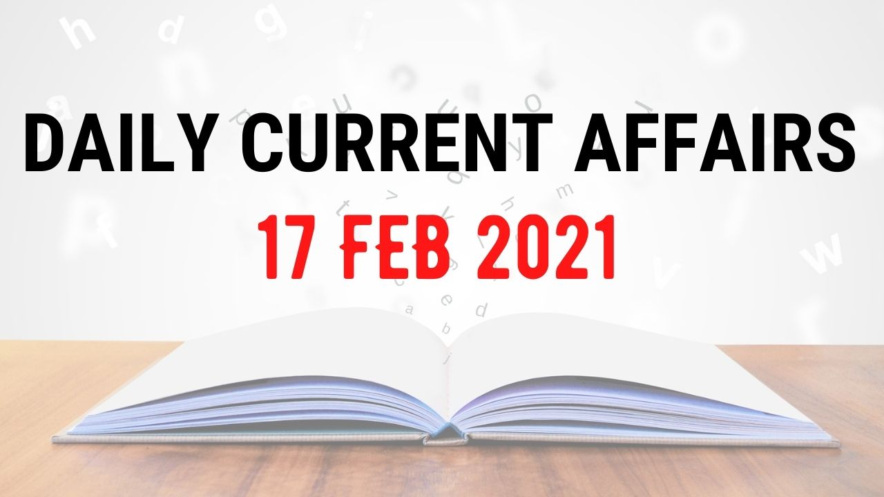 17 February 2021 Current Affairs   Daily Current Affairs   Current Affairs In Hindi