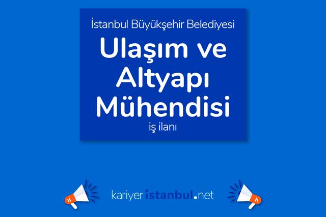 İstanbul Büyükşehir Belediyesi, Ulaşım ve Altyapı Mühendisi alacak. İBB Kariyer iş ilanı detayları kariyeristanbul.net'te!