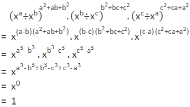 "= (""x"" ^""a""  ""÷"" ""x"" ^""b""  )^(""a"" ^""2""  ""+ab+"" ""b"" ^""2""  ).(""x"" ^""b""  ""÷"" ""x"" ^""c""  )^(""b"" ^""2""  ""+bc+"" ""c"" ^""2""  ).(""x"" ^""c""  ""÷"" ""x"" ^""a""  )^(""c"" ^""2""  ""+ca+"" ""a"" ^""2""  ) = ""x"" ^((""a-b"" )""("" ""a"" ^""2""  ""+ab+"" ""b"" ^""2""  "")"" ).""x"" ^((""b-c"" )""("" ""b"" ^""2""  ""+bc+"" ""c"" ^""2""  "")"" ) ""."" ""x"" ^((""c-a"" )""("" ""c"" ^""2""  ""+ca+"" ""a"" ^""2""  "")"" ) = ""x"" ^(""a"" ^""3""  ""-"" ""b"" ^""3""  ) "" × "" ""x"" ^(""b"" ^""3""  ""-"" ""c"" ^""3""  ) "" × "" ""x"" ^(""c"" ^""3""  ""-"" ""a"" ^""3""  ) = ""x"" ^(""a"" ^""3""  ""-"" ""b"" ^""3""  ""+"" ""b"" ^""3""  ""-"" ""c"" ^""3""  ""+"" ""c"" ^""3""  ""-"" ""a"" ^""3""  ) = ""x"" ^""0""  = 1"
