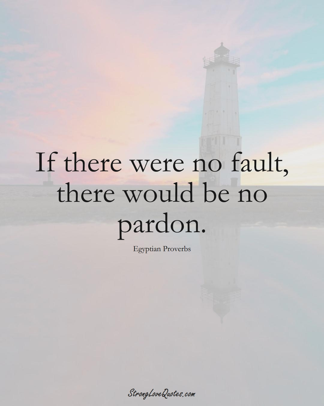 If there were no fault, there would be no pardon. (Egyptian Sayings);  #MiddleEasternSayings