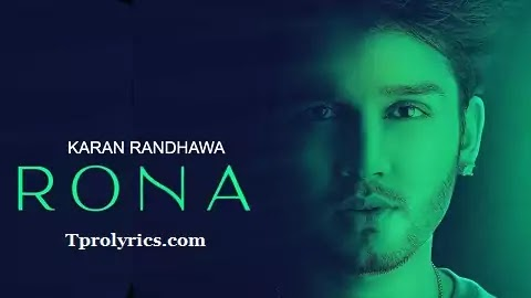 Rona Lyrics - Karan Randhawa | Latest Punjabi Love Sad Song