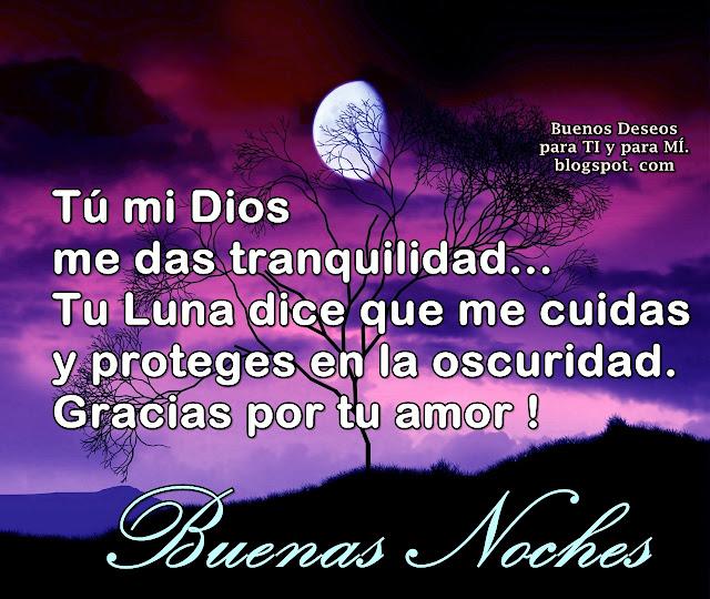 Tú mi Dios me das tranquilidad... Tu Luna dice que me cuidas y proteges en la oscuridad.  Gracias por tu amor!  BUENAS NOCHES !
