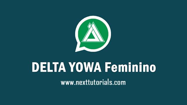 DELTA YOWA Feminino v3.7.3 Apk Latest Version Android,instal Aplikasi YOWhatsApp fem Update Terbaru 2021,tema whatsapp keren,wa mod anti banned,