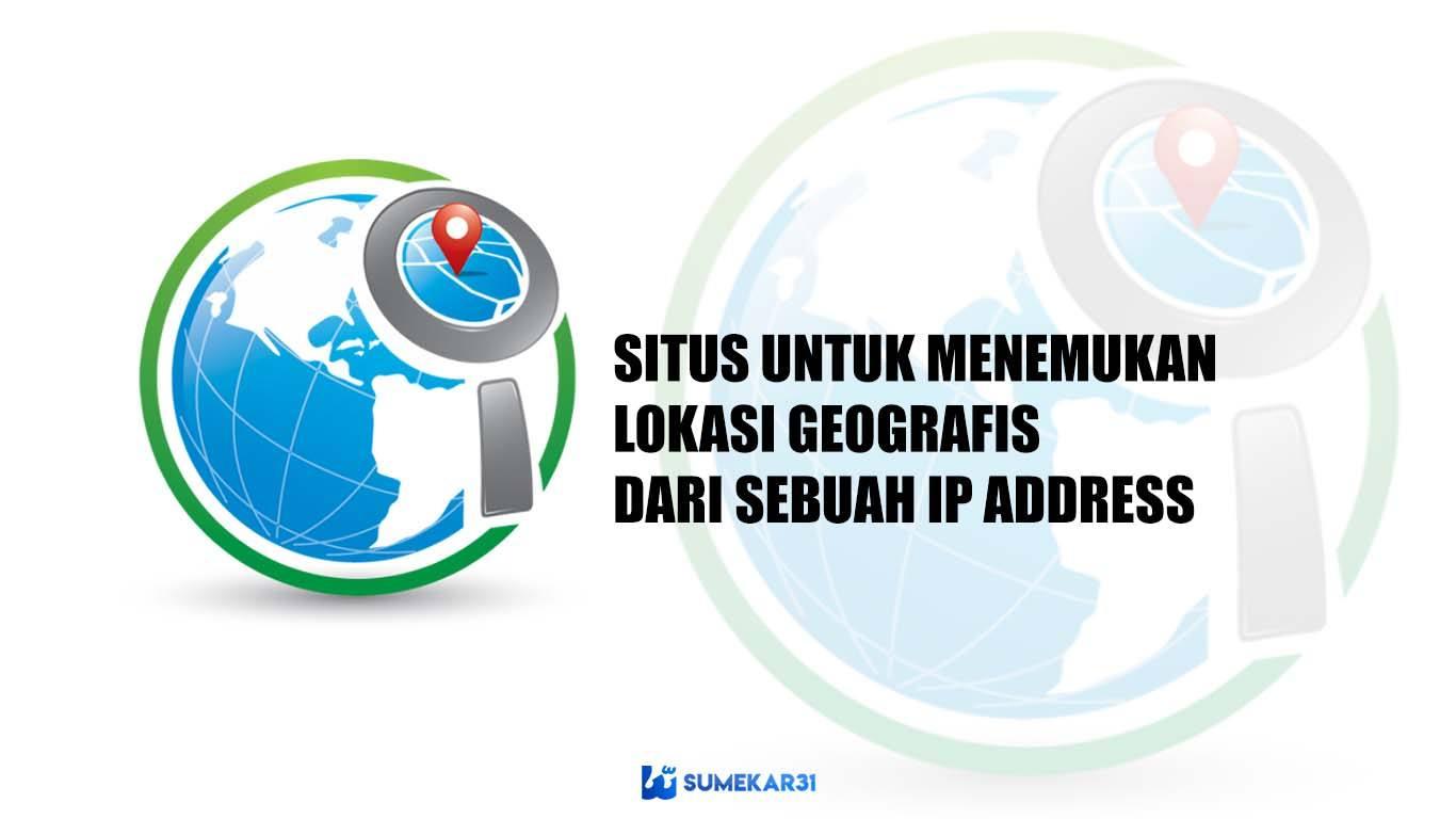 Situs Web untuk Mencari dan Menemukan Letak Lokasi Geografis dari IP Address