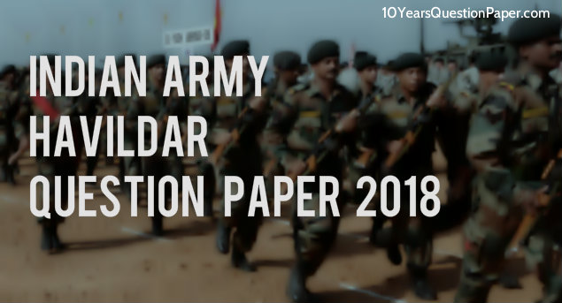 Indian Army Havildar Question Paper 2018: Download PDF