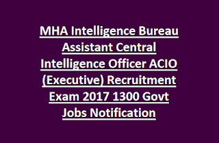MHA Intelligence Bureau Assistant Central Intelligence Officer ACIO (Executive) Recruitment Exam 2017 1300 Govt Jobs Notification
