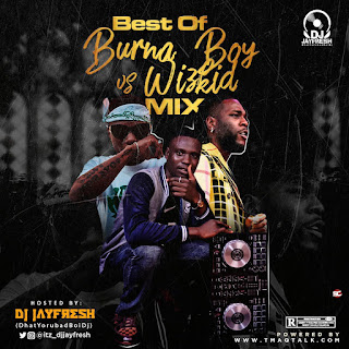 Mixtape: Dj Jayfresh - Best of Burna Boy vs Wizkid Mix | @itz_djjayfresh