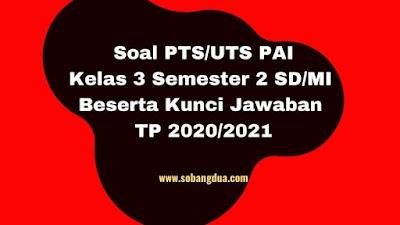 Soal PTS/UTS PAI Kelas 3 Semester 2 Beserta Kunci Jawaban TP 2020/2021