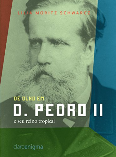 De olho em d. Pedro II e seu reino tropical - Lilia Moritz Schwarcz