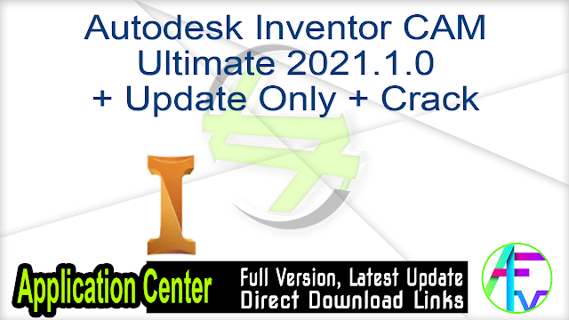 Autodesk Inventor CAM Ultimate 2021.1.0 + Update Only + Crack