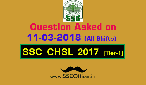 Questions Asked on 11th March in SSC CHSL 2017 Tier-I All Shifts [PDF] - SSC Officer