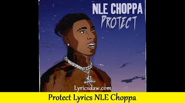 Protect Lyrics NLE Choppa