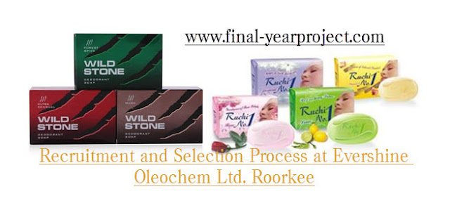 MBA Project on Recruitment and Selection Process at Evershine Oleochem Ltd. Roorkee